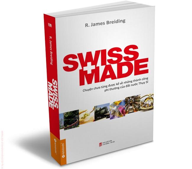 Swiss Made - Chuyện Chưa Từng Được Kể Về Những Thành Công Phi Thường Của Đất Nước Thụy Sỹ